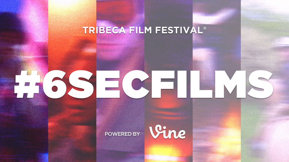 Call For Entries: Tribeca Film Festival's #6SecFilms Vine Competition