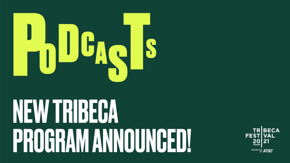 Listen Up! The First-Ever Tribeca Podcast Lineup Is Here