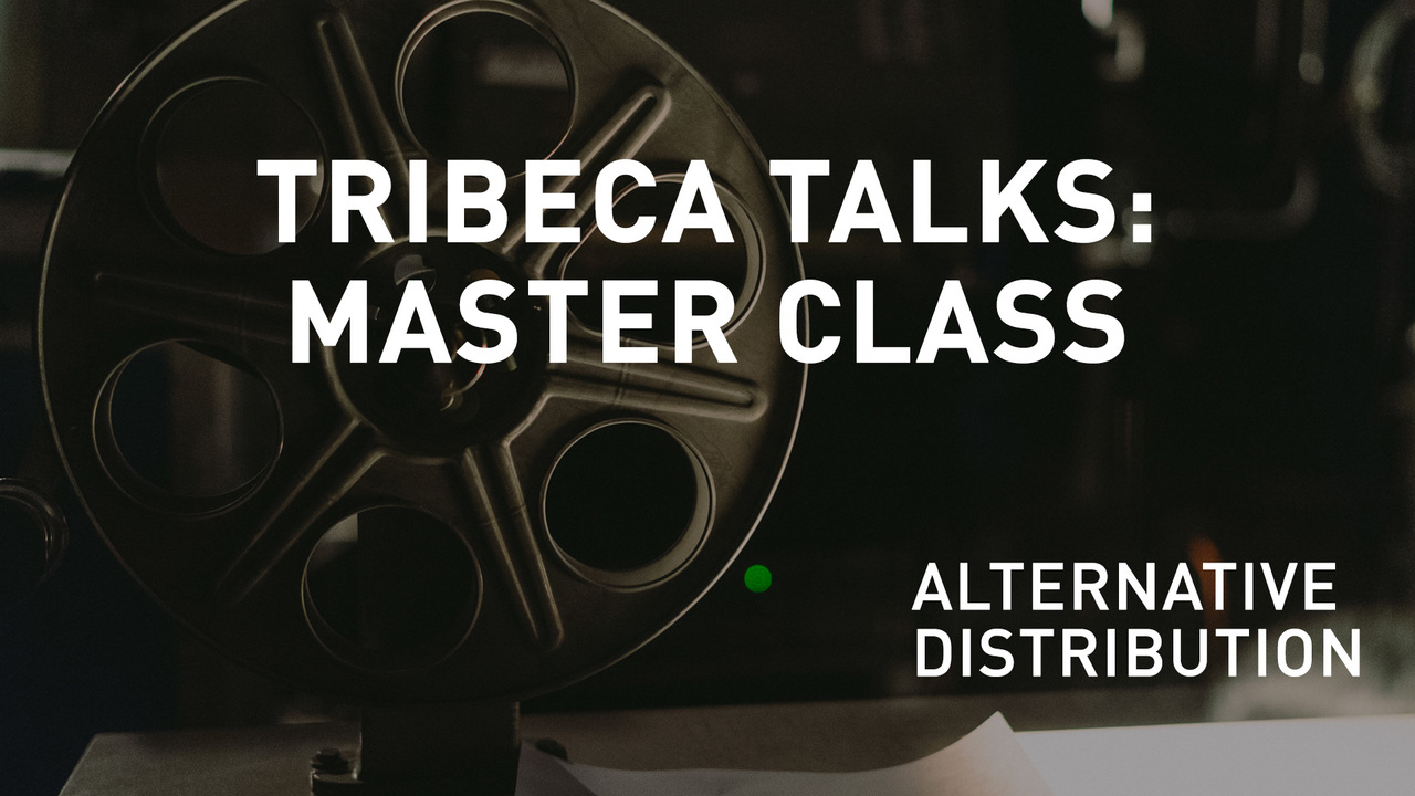 Tribeca Talks: Master Class - The Future of Independent Film Distribution