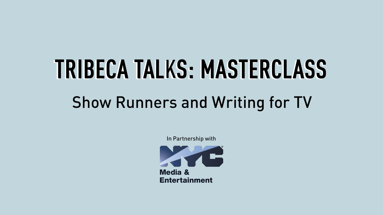Tribeca Talks: Master Class - Show Runners and Writing for TV