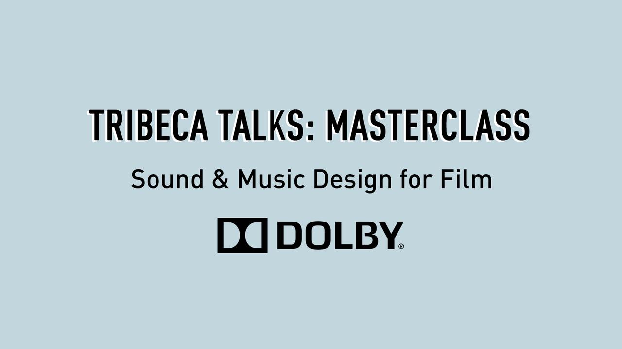 Tribeca Talks: Master Class - Sound & Music Design for Film