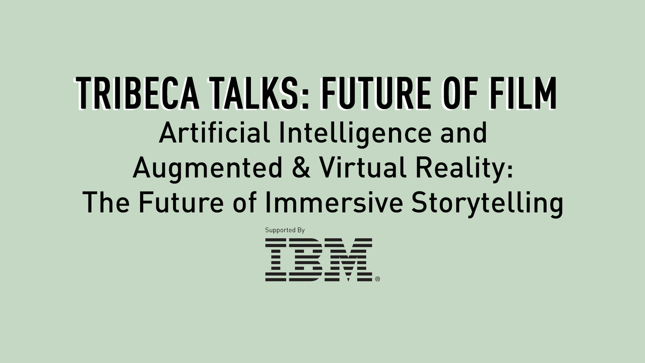 Tribeca Talks: Future of Film - Artificial Intelligence and Augmented & Virtual Reality: The Future of Immersive Storytelling