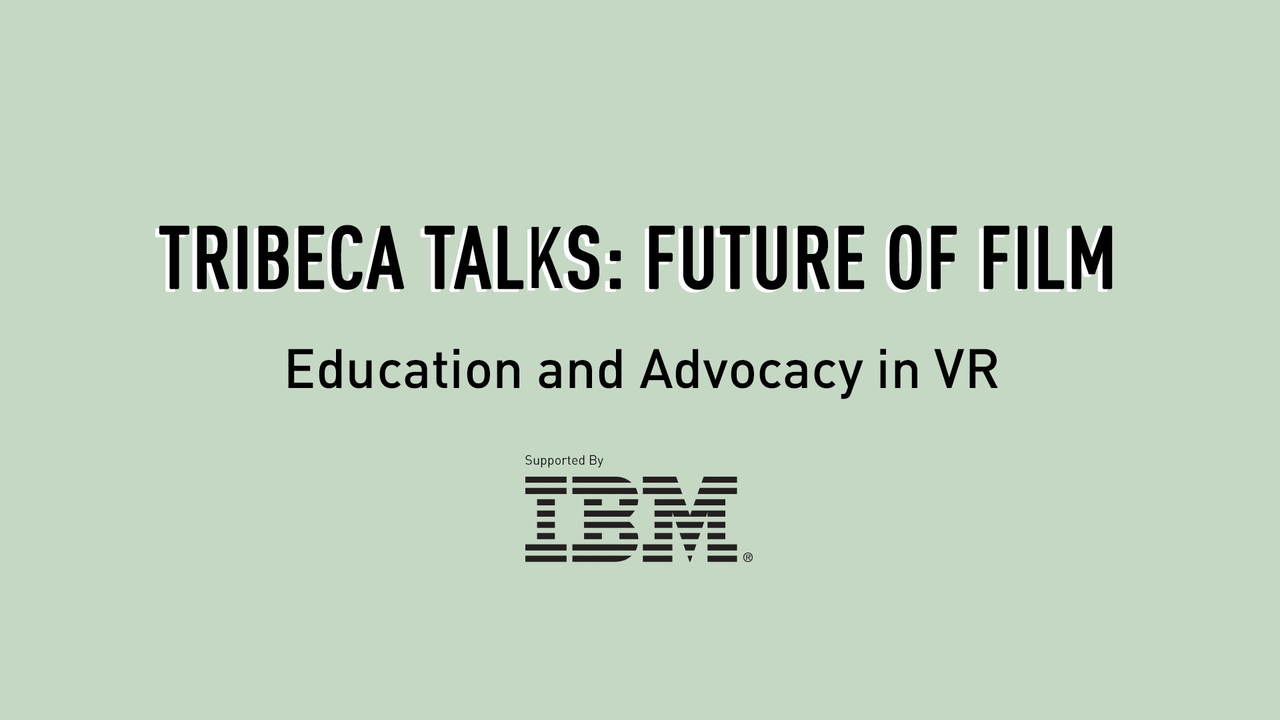 Tribeca Talks: Future of Film - Education and Advocacy in VR