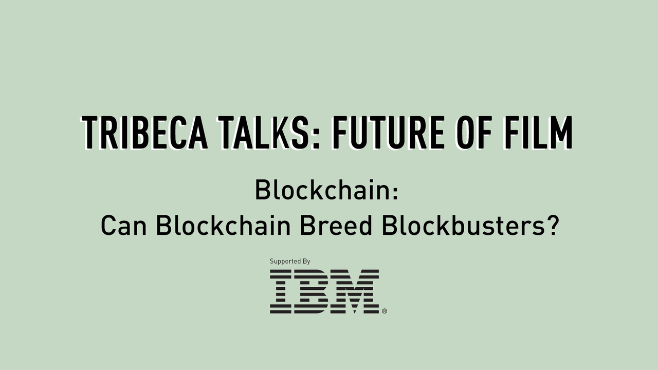 Tribeca Talks: Future of Film - Blockchain: Can Blockchain Breed Blockbusters?