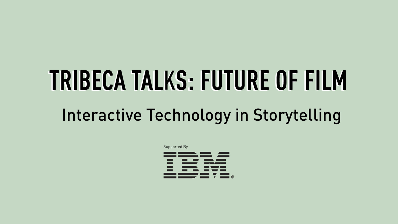 Tribeca Talks: Future of Film - Interactive Technology in Storytelling