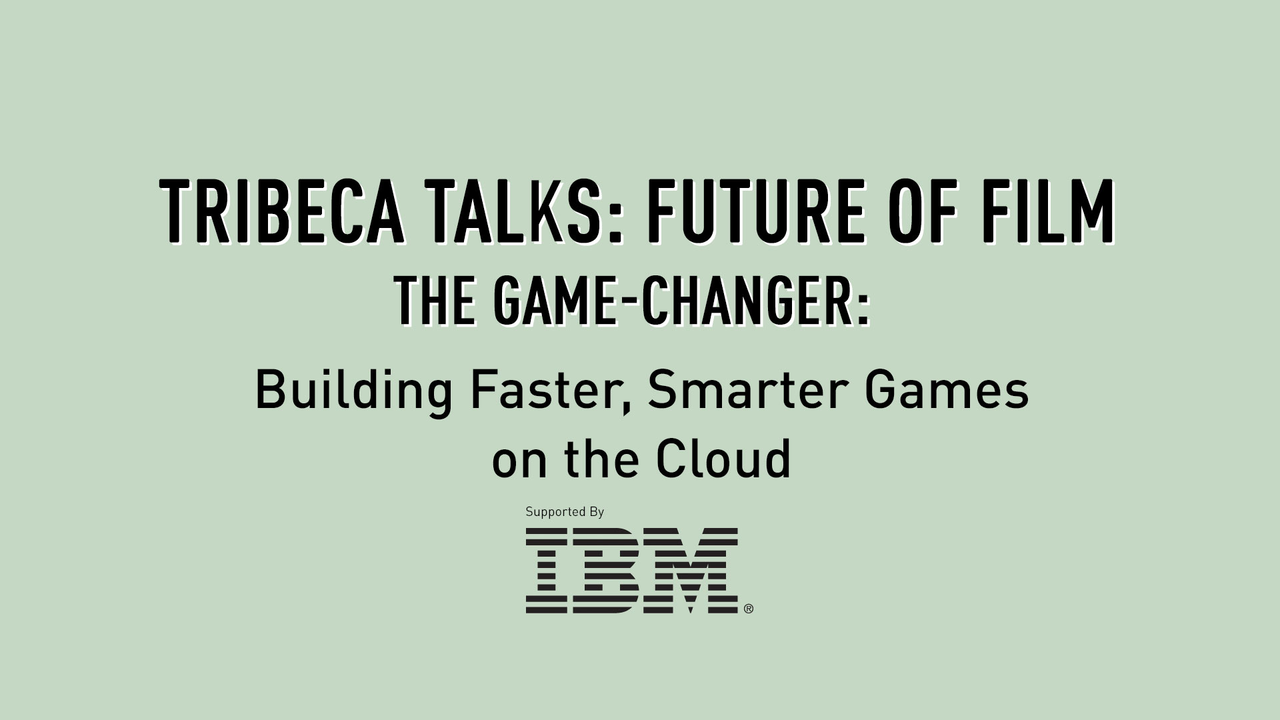 Tribeca Talks: Future of Film - The Game-Changer: Building Faster, Smarter Games on the Cloud