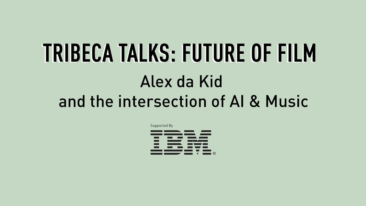 Tribeca Talks: Future of Film - Alex da Kid and the intersection of AI & Music