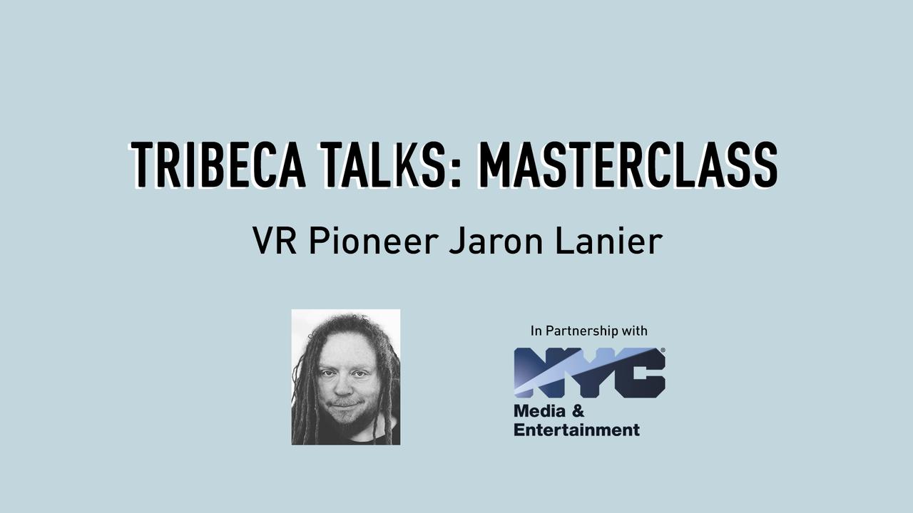 Tribeca Talks: Master Class - VR Pioneer Jaron Lanier