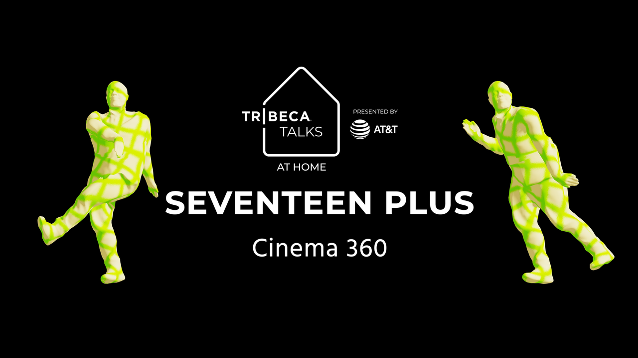 Tribeca Talks: At Home – Cinema360 Panel: Seventeen Plus