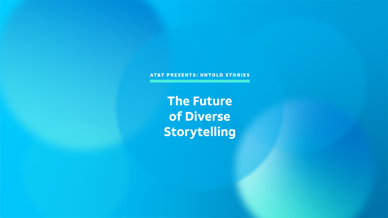 AT&T Presents: Untold Stories: The Future of Diverse Storytelling