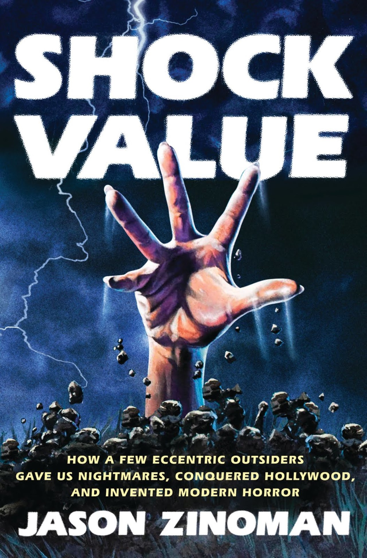 SHOCK VALUE: HOW A FEW ECCENTRIC OUTSIDERS GAVE US NIGHTMARES, CONQUERED HOLLYWOOD, AND INVENTED MODERN HORROR, by Jason Zinoman